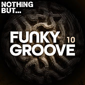 Nothing But... Funky Groove, Vol. 10 by Various Artists