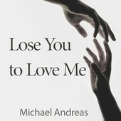 Lose You to Love Me by Michael Andreas