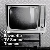 Your Favourite Tv Series Themes by The TV Theme Players, TV Theme Songs Unlimited, TV Players