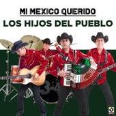 Mi Mexico Querido by Los Hijos Del Pueblo