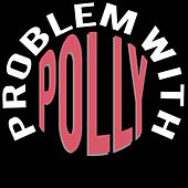 Problem with Polly by Problem