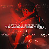 Beautiful Moments Together – You Are Everything to Me ! di Various Artists