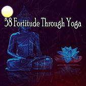 58 Fortitude Through Yoga von Entspannungsmusik