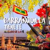 Barranquilla Tiene Fé de Alfredo de La Fé