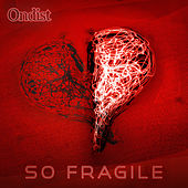 So Fragile by Ondist