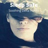 Sleep Safe: Soothing Delta Waves, Relaxing Sleep Music & Binaural Beats by Various Artists