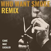Who Want Smoke (Remix) [feat. MAC & Easalio] by Cane