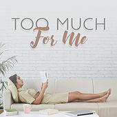 Too Much for Me by Various Artists