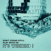 Don't Stand Still, Play with Us – It's Weekend ! by Various Artists