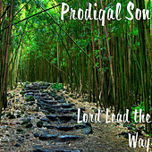 Lord Lead the Way by Prodigal Son