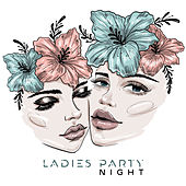 Ladies Party Night - Chilled Cocktail Jazz for Ladies Party von Chilled Jazz Masters