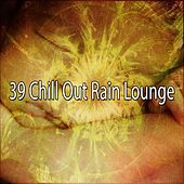 39 Chill out Rain Lounge by Rain Sounds and White Noise