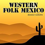 Western Folk Mexico Music Oldies di Various Artists
