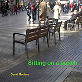 Sitting on a bench by David Morlans