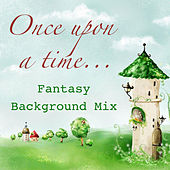 Once Upon a Time… Fantasy Background Mix by Various Artists