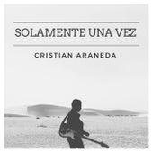 SOLAMENTE UNA VEZ (Version Acústica) de Cristian Araneda