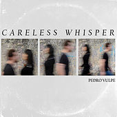 Careless Whisper by Pedro Vulpe