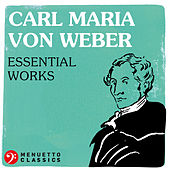 Carl Maria von Weber: Essential Works by Various Artists