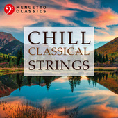 Chill Classical Strings: The Most Relaxing Masterpieces von Various Artists