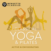 Classical Yoga & Pilates: Active & Envigorating by Various Artists