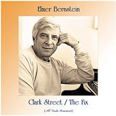 Clark Street / The Fix (All Tracks Remastered) by Elmer Bernstein
