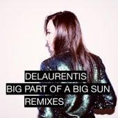 Big Part of a Big Sun (Remixes) de DeLaurentis