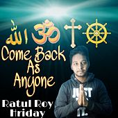 Come Back As Anyone by Ratul Roy Hriday