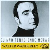 Eu Não Tenho Onde Morar de Walter Wanderley