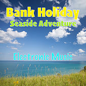 Bank Holiday Seaside Adventure Electronic Music by Various Artists