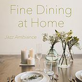 Fine Dining at Home Jazz Ambiance von Various Artists