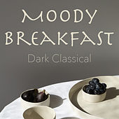 Moody Breakfast Dark Classical di Various Artists