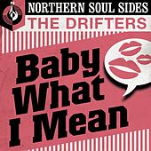 Baby What I Mean: Northern Soul Sides by The Drifters