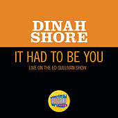 It Had To Be You (Live On The Ed Sullivan Show, January 29, 1950) de Dinah Shore