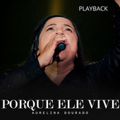 Porque Ele Vive (Playback) by Aurelina Dourado