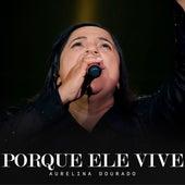 Porque Ele Vive (Ao Vivo) by Aurelina Dourado