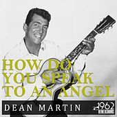 How Do You Speak to an Angel (The Greatest Hits Songs Dean Martin) by Dean Martin