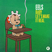 Baby Let's Make It Real by Eels