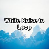 White Noise to Loop by Sounds for Life