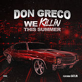 We Killin This Summer (feat. Gatlin) by Don Greco