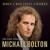 When A Man Loves A Woman: The Love Songs of Michael Bolton by Michael Bolton