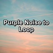 Purple Noise to Loop de Baby White Noise