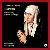 Laments of Mary in the Late Middle Ages von Ensemble für frühe Musik Augsburg