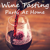 Wine Tasting Party At Home by Various Artists