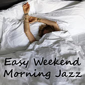 Easy Weekend Morning Jazz by Various Artists