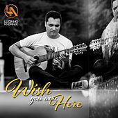 Wish You Were Here by Luciano Andrade