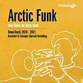 Arctic Funk - New Music for Brass Band - Demo Tracks 2020-2021 de Eikanger-Bjørsvik Musikklag