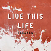 Live This Life de Blessed