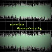 The Death of Everything di Marc