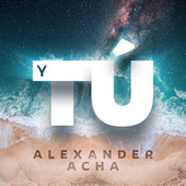 Y Tú di Alexander Acha