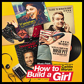 Music From How to Build a Girl (Original Motion Picture Soundtrack) by Various Artists